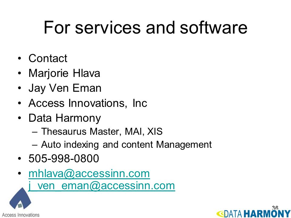 36 For services and software Contact Marjorie Hlava Jay Ven Eman Access Innovations, Inc Data Harmony –Thesaurus Master, MAI, XIS –Auto indexing and c