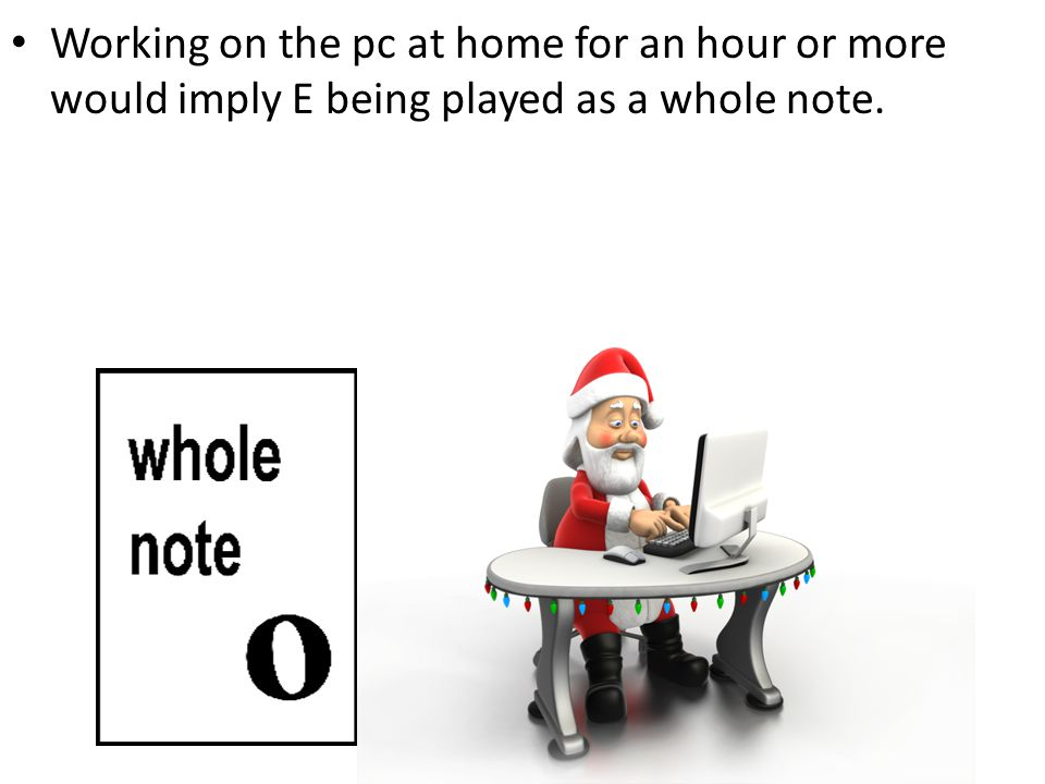 Working on the pc at home for an hour or more would imply E being played as a whole note.