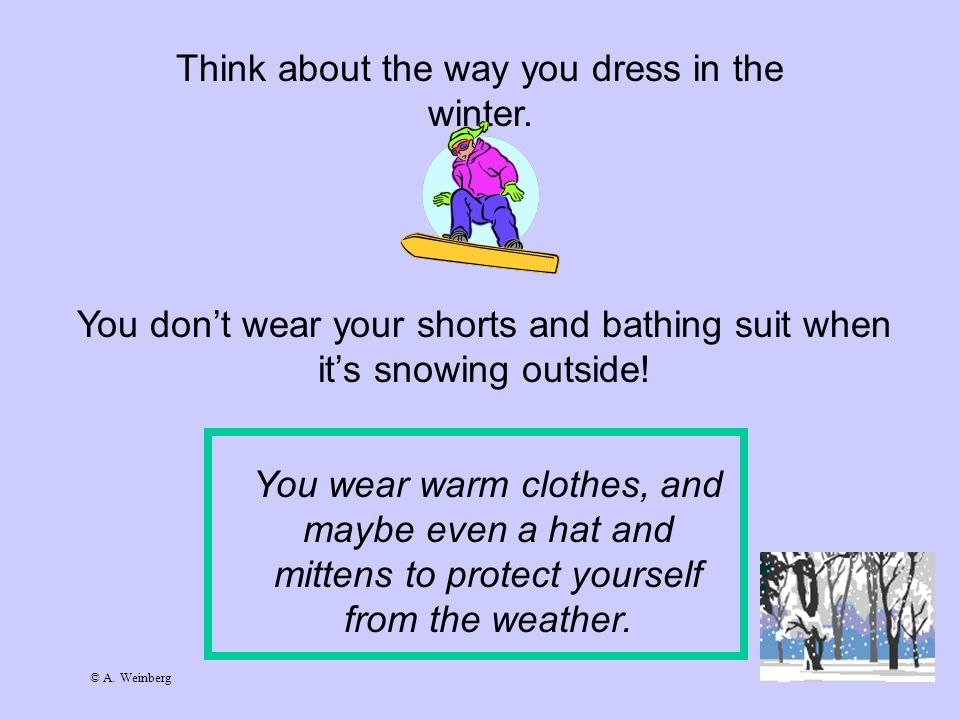 © A.Weinberg Think about the way you dress in the winter.
