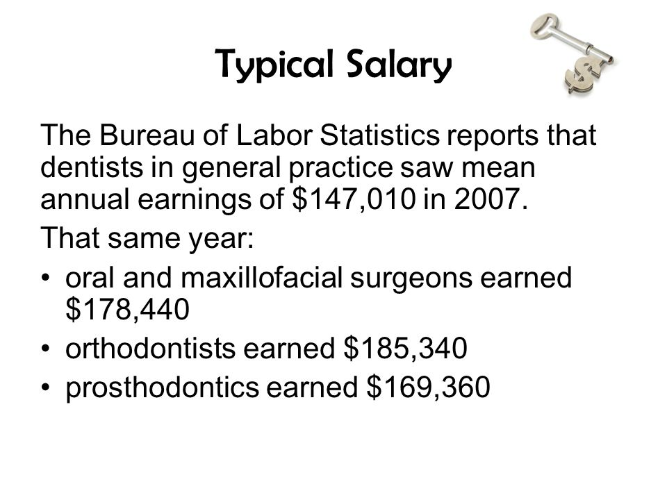 Typical Salary The Bureau of Labor Statistics reports that dentists in general practice saw mean annual earnings of $147,010 in 2007.