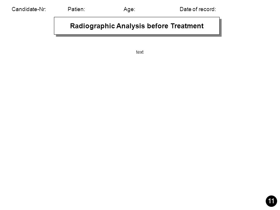 Candidate-Nr:Patien:Age:Date of record: 11 Radiographic Analysis before Treatment text