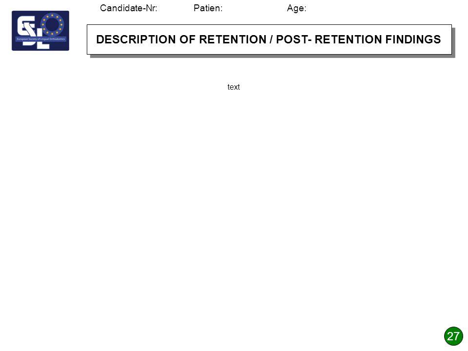 DESCRIPTION OF RETENTION / POST- RETENTION FINDINGS 27 Candidate-Nr:Patien:Age: text