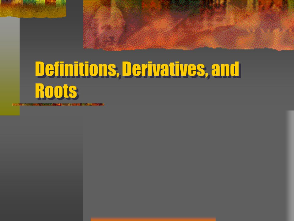Definitions, Derivatives, and Roots