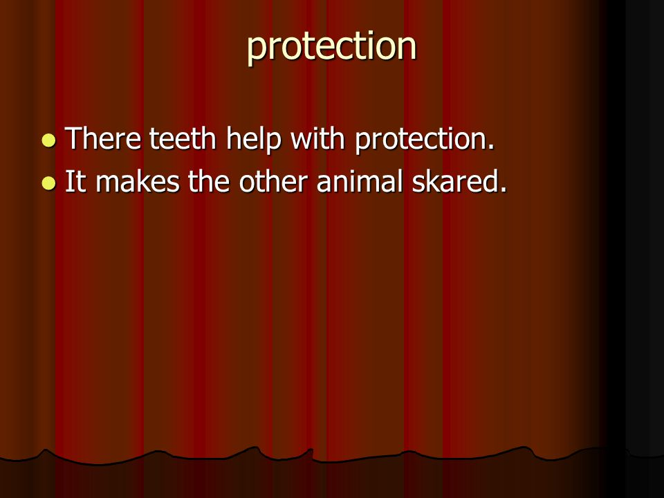 protection rotection There teeth help with protection.