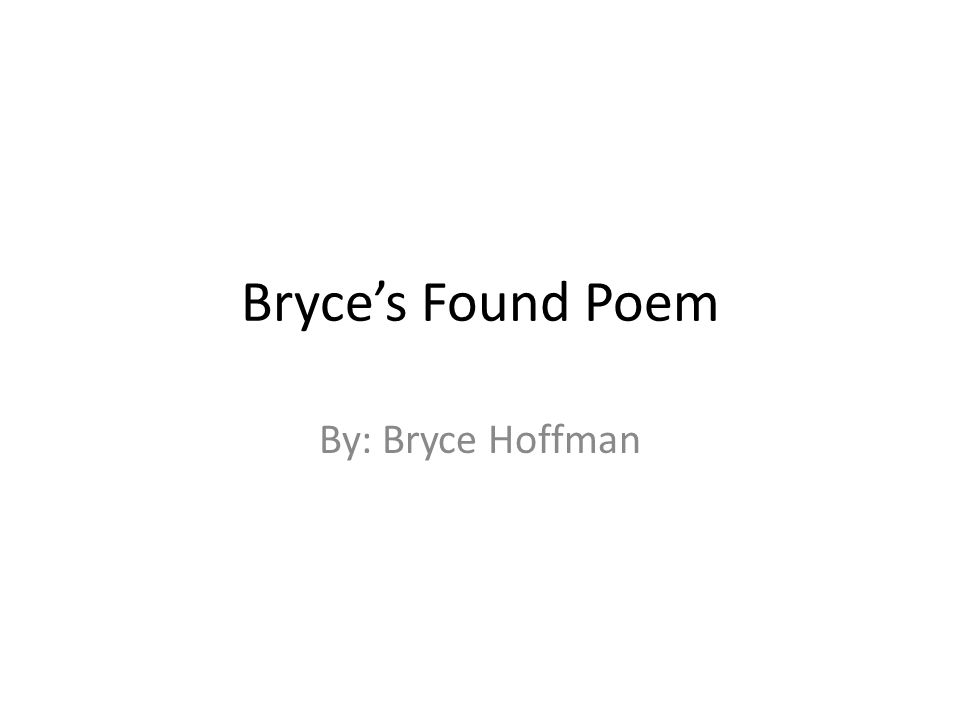 Bryce's Found Poem By: Bryce Hoffman