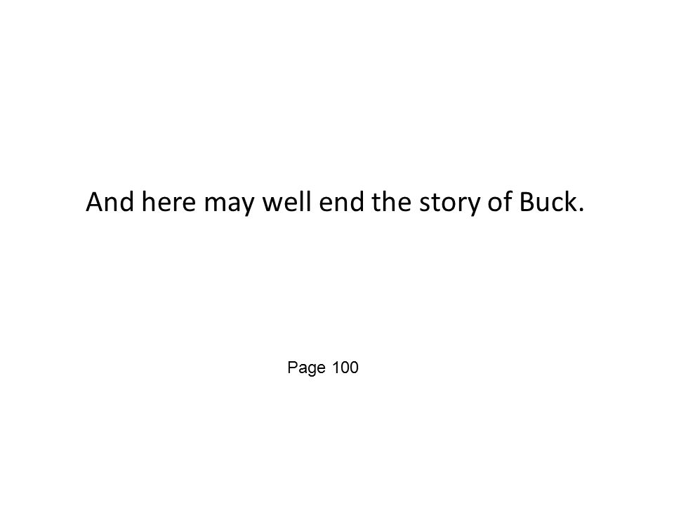And here may well end the story of Buck. Page 100