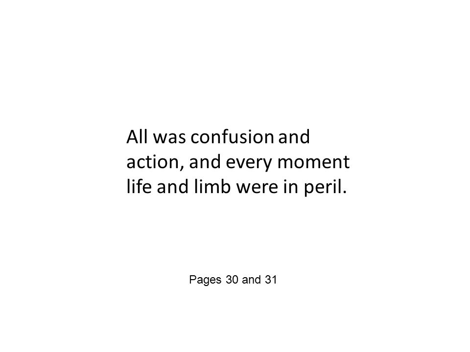 All was confusion and action, and every moment life and limb were in peril. Pages 30 and 31
