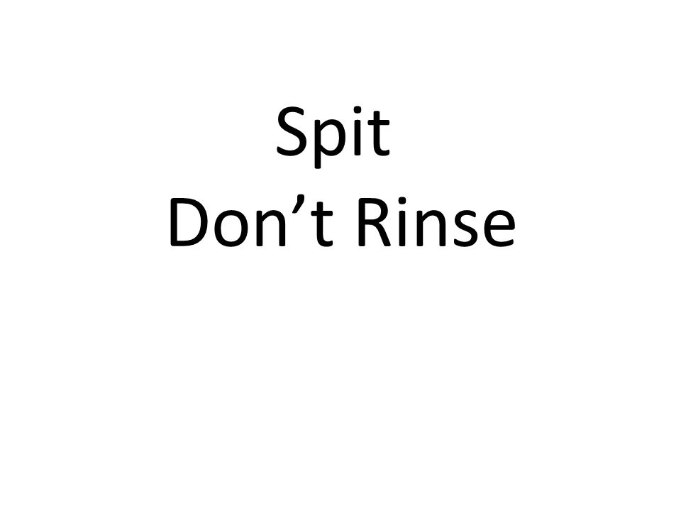 Spit Don't Rinse
