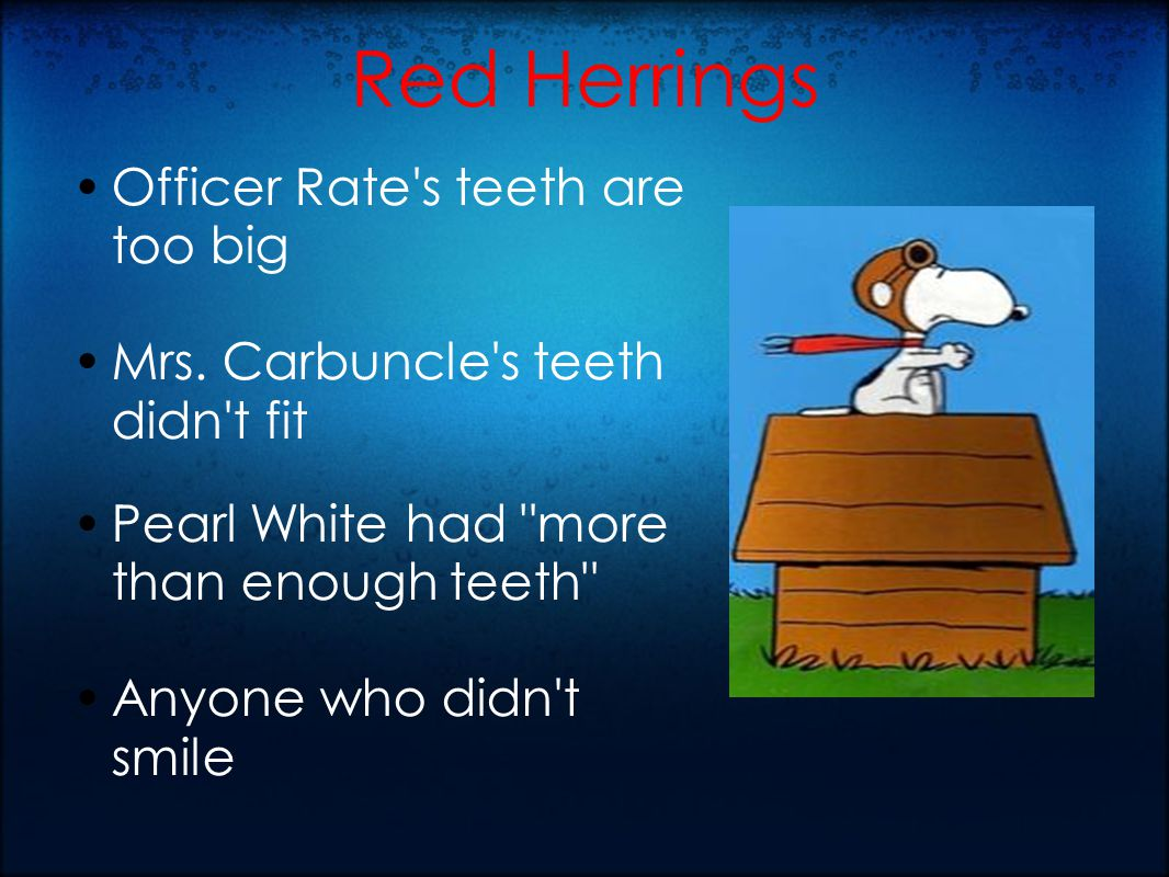 Red Herrings Officer Rate s teeth are too big Mrs.