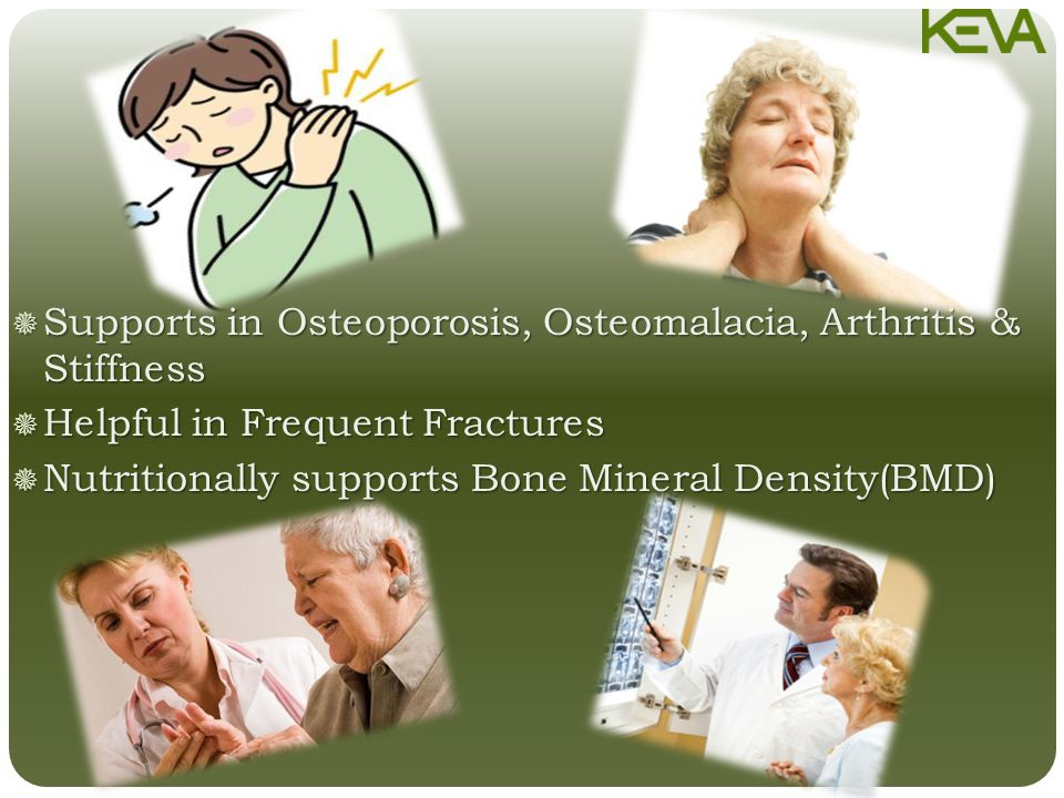  Supports in Osteoporosis, Osteomalacia, Arthritis & Stiffness  Helpful in Frequent Fractures  Nutritionally supports Bone Mineral Density(BMD)