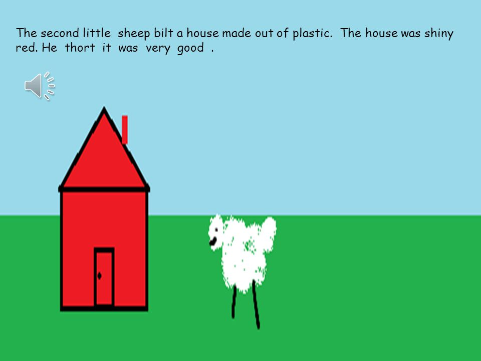 The second little sheep bilt a house made out of plastic.