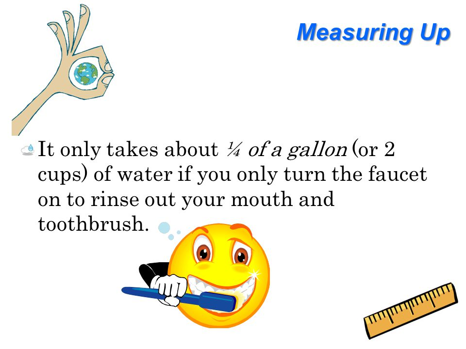 Measuring Up Can you think of other ways you could conserve water?