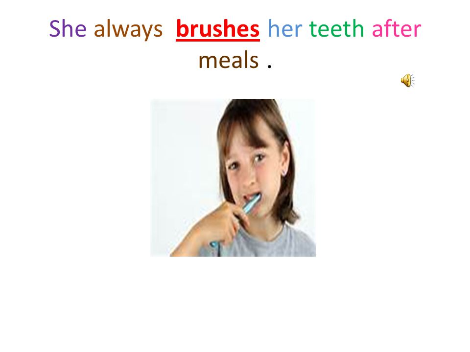 She always brushes her teeth after meals.