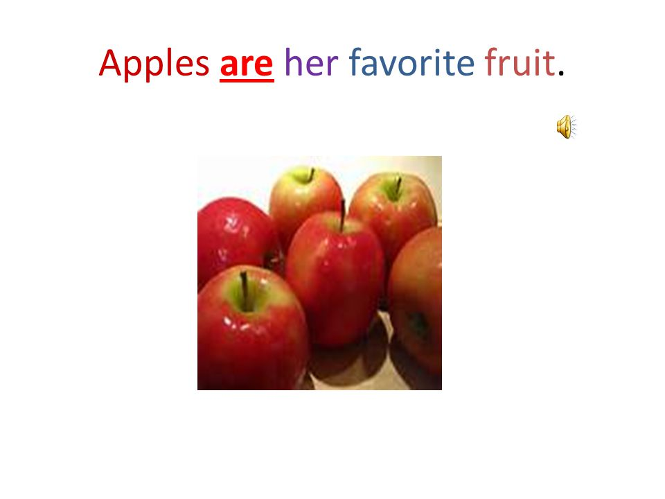 Apples are her favorite fruit.