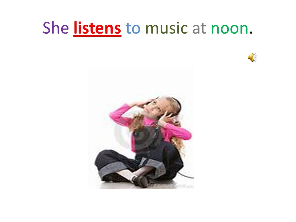 She listens to music at noon.