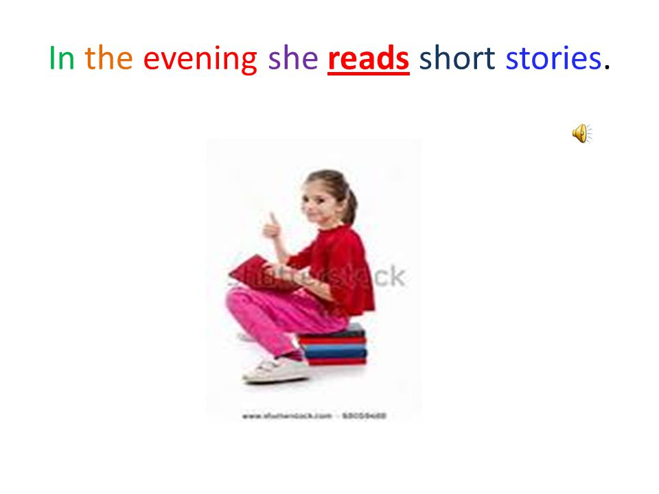 In the evening she reads short stories.