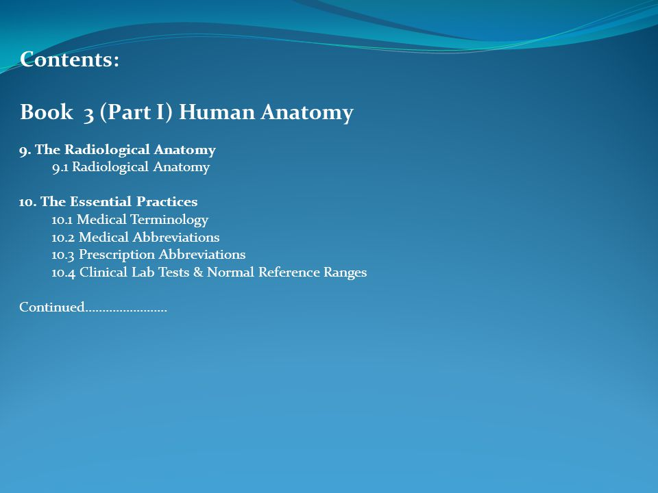 Contents: Book 3 (Part I) Human Anatomy 9. The Radiological Anatomy 9.1 Radiological Anatomy 10.