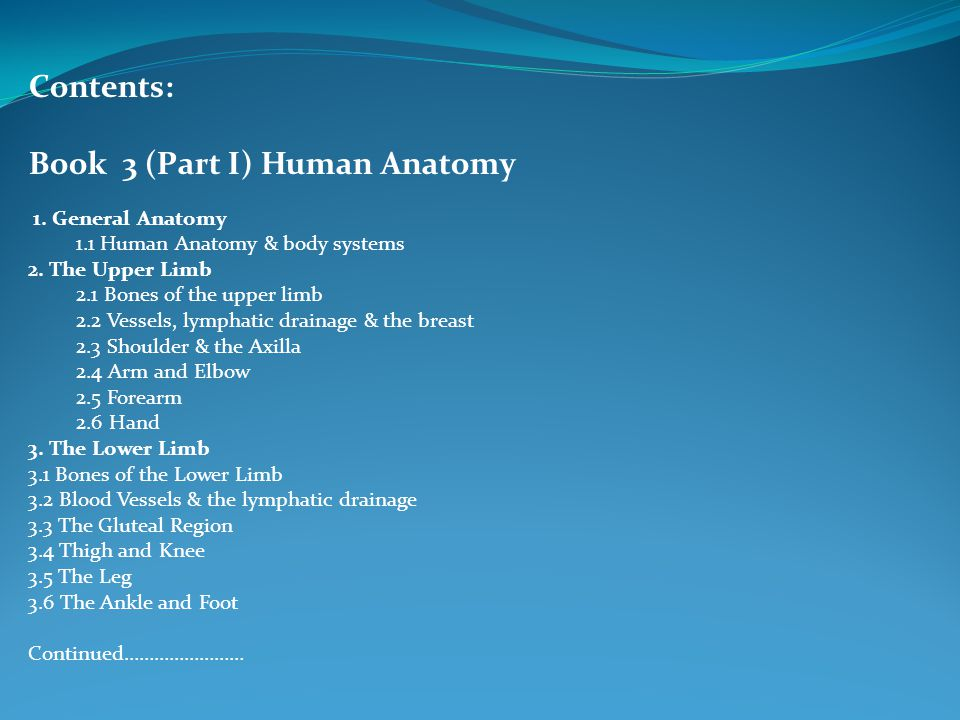 Contents: Book 3 (Part I) Human Anatomy 1. General Anatomy 1.1 Human Anatomy & body systems 2.