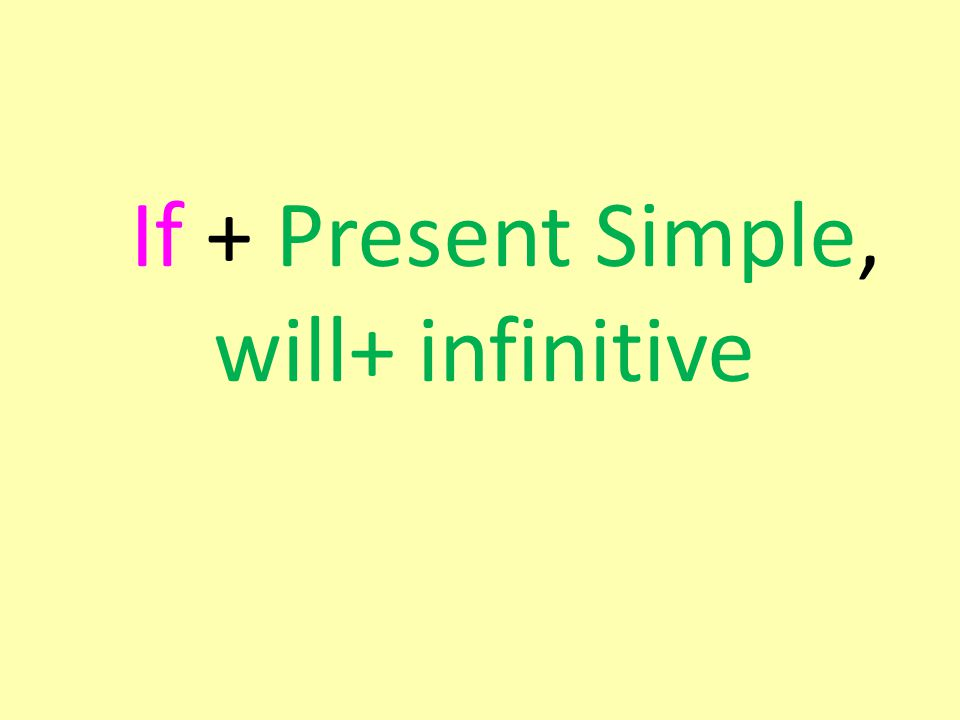If + Present Simple, will+ infinitive
