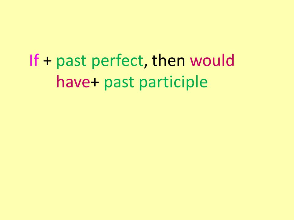 If + past perfect, then would have+ past participle