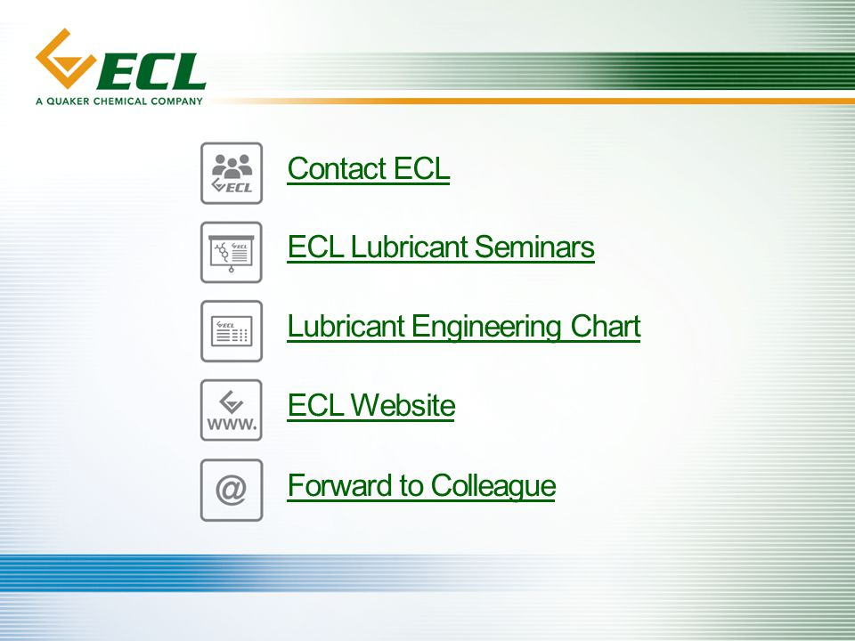 Contact ECL ECL Lubricant Seminars Lubricant Engineering Chart ECL Website Forward to Colleague