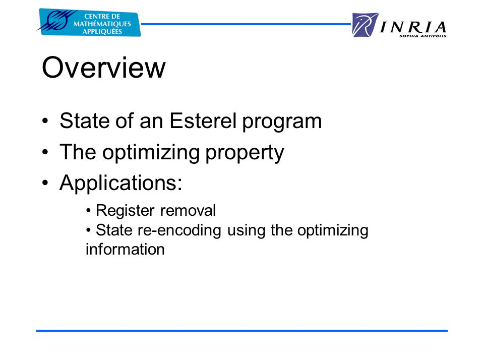 Overview State of an Esterel program The optimizing property Applications: Register removal State re-encoding using the optimizing information