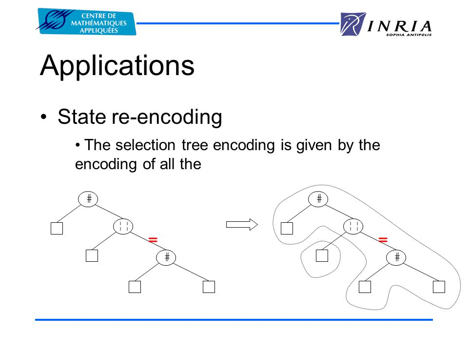Applications State re-encoding The selection tree encoding is given by the encoding of all the ¦¦ # # = # # =