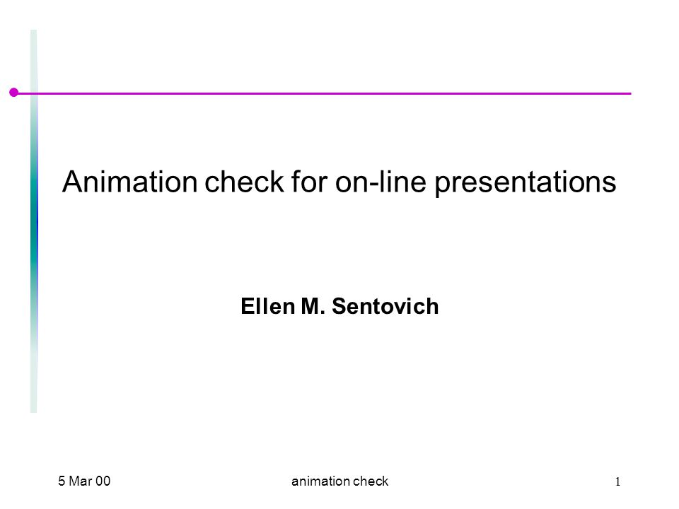 5 Mar 002animation check Introduction l This is a short presentation to test animation capabilities in the video-presentation-on-web process.