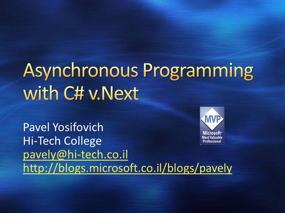 Pavel Yosifovich Hi-Tech College pavely@hi-tech.co.il http://blogs.microsoft.co.il/blogs/pavely