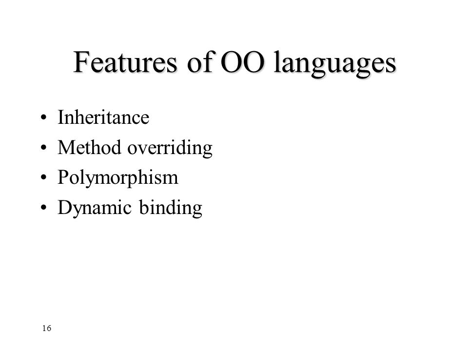 Features of OO languages Inheritance Method overriding Polymorphism Dynamic binding 16
