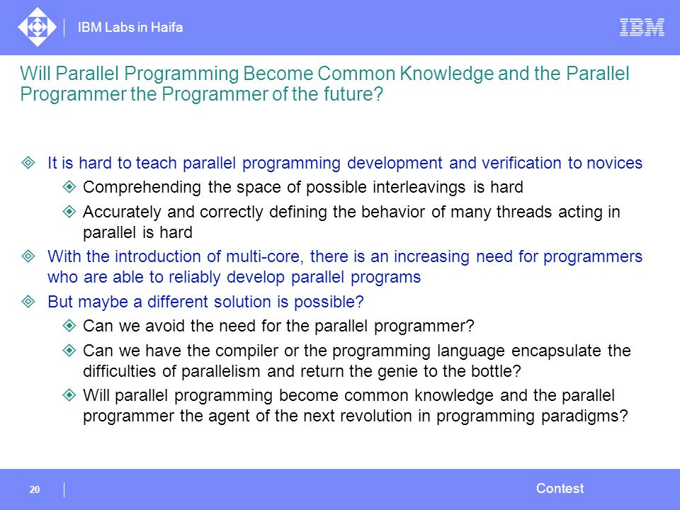 IBM Labs in Haifa 20 Contest Will Parallel Programming Become Common Knowledge and the Parallel Programmer the Programmer of the future?  It is hard