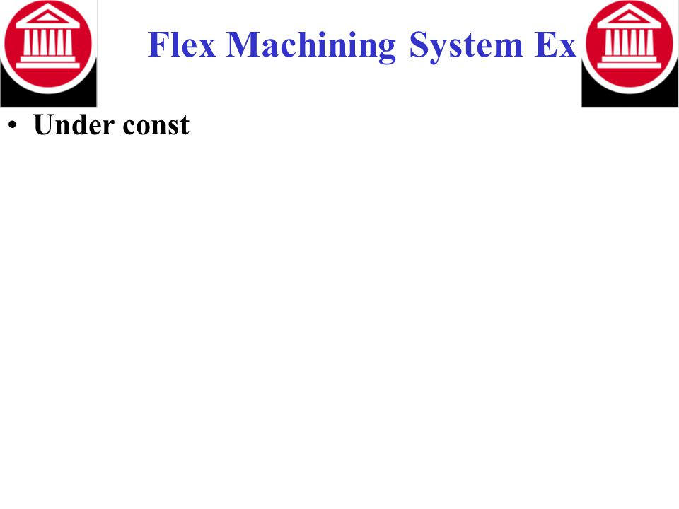 Flex Machining System Ex Under const
