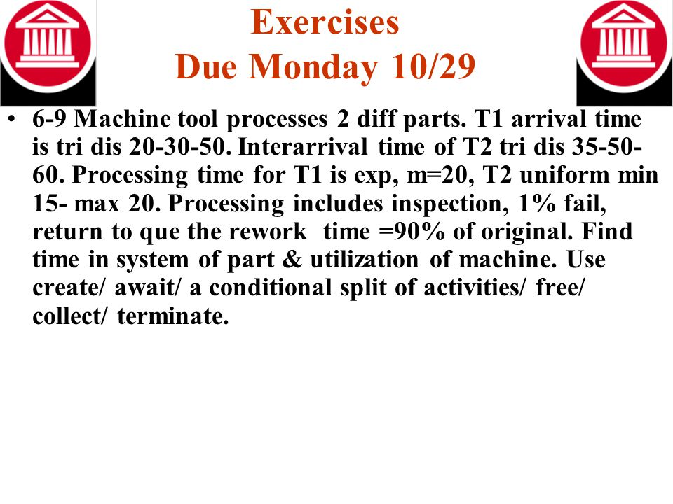 Exercises Due Monday 10/29 6-9 Machine tool processes 2 diff parts.