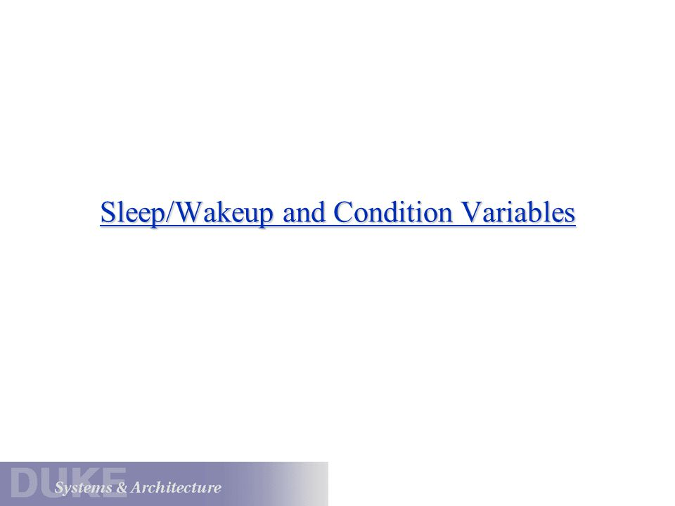 Sleep/Wakeup and Condition Variables