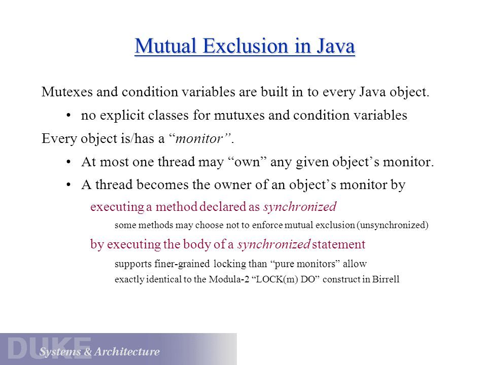 Mutual Exclusion in Java Mutexes and condition variables are built in to every Java object.