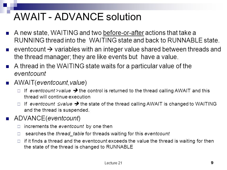 AWAIT - ADVANCE solution A new state, WAITING and two before-or-after actions that take a RUNNING thread into the WAITING state and back to RUNNABLE state.