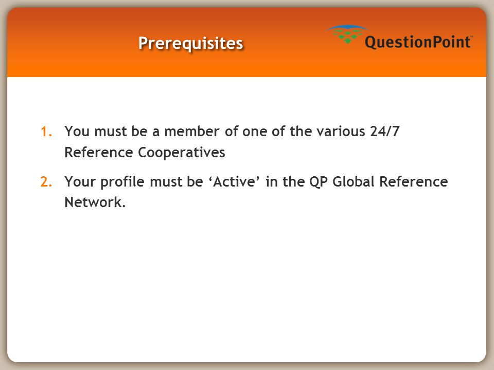 Prerequisites 1.You must be a member of one of the various 24/7 Reference Cooperatives 2.Your profile must be 'Active' in the QP Global Reference Netw