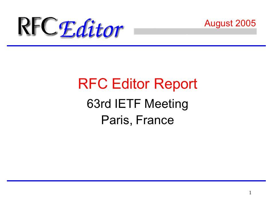 1 August 2005 63rd IETF Meeting Paris, France RFC Editor Report