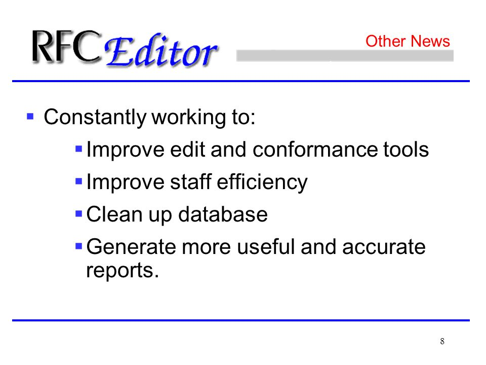 8 Other News  Constantly working to:  Improve edit and conformance tools  Improve staff efficiency  Clean up database  Generate more useful and accurate reports.