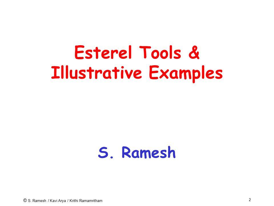 © S. Ramesh / Kavi Arya / Krithi Ramamritham 2 Esterel Tools & Illustrative Examples S. Ramesh