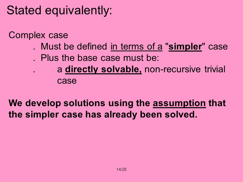 14/28 Complex case. Must be defined in terms of a simpler case.