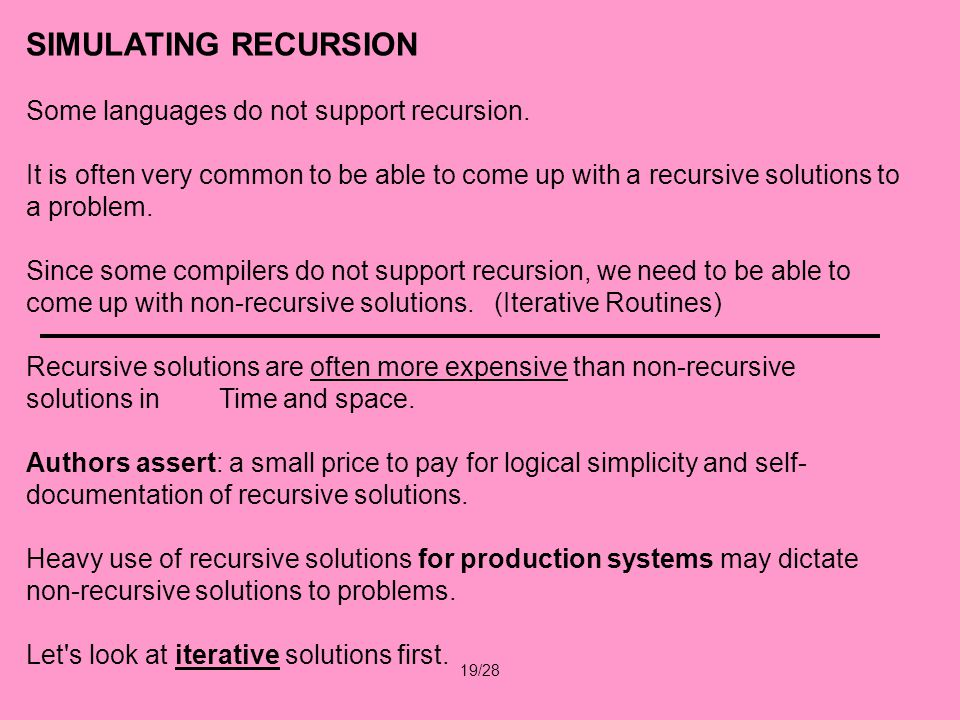 19/28 SIMULATING RECURSION Some languages do not support recursion.