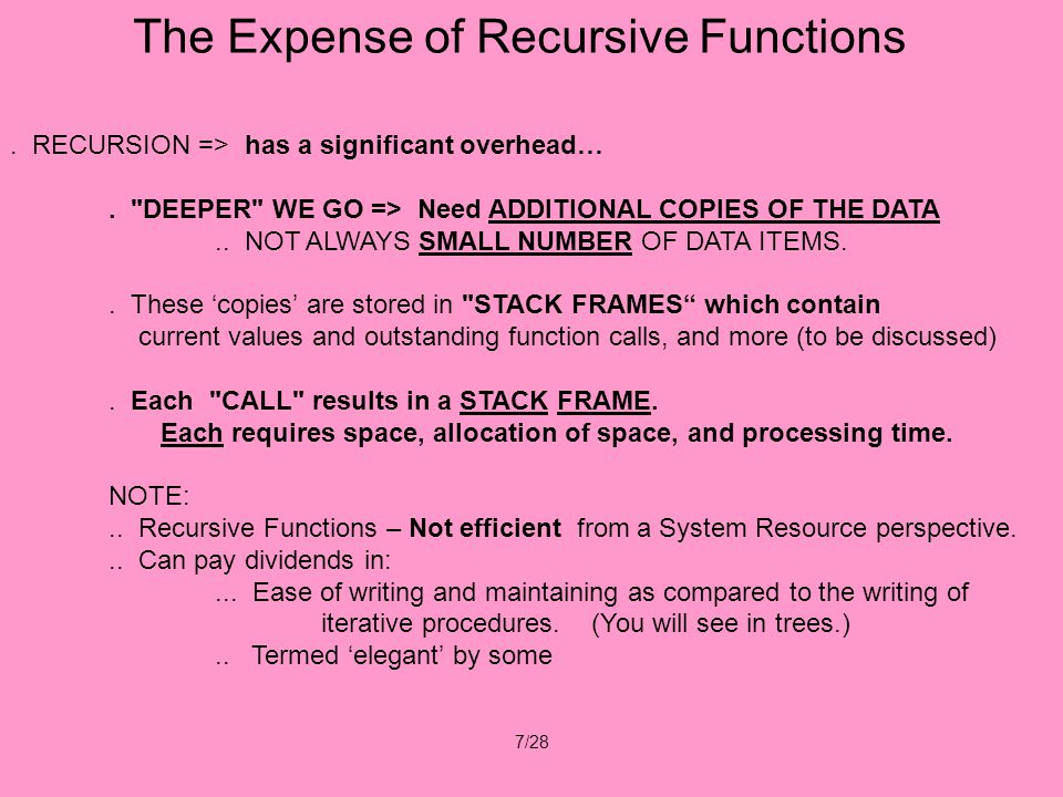 7/28. RECURSION => has a significant overhead….
