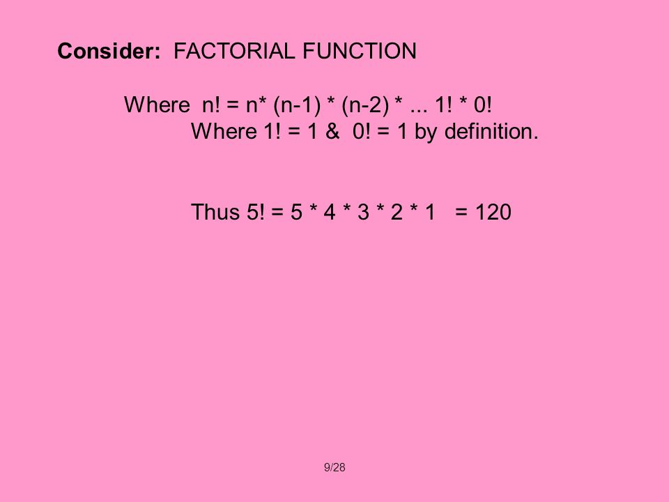 9/28 Consider: FACTORIAL FUNCTION Where n. = n* (n-1) * (n-2) *...