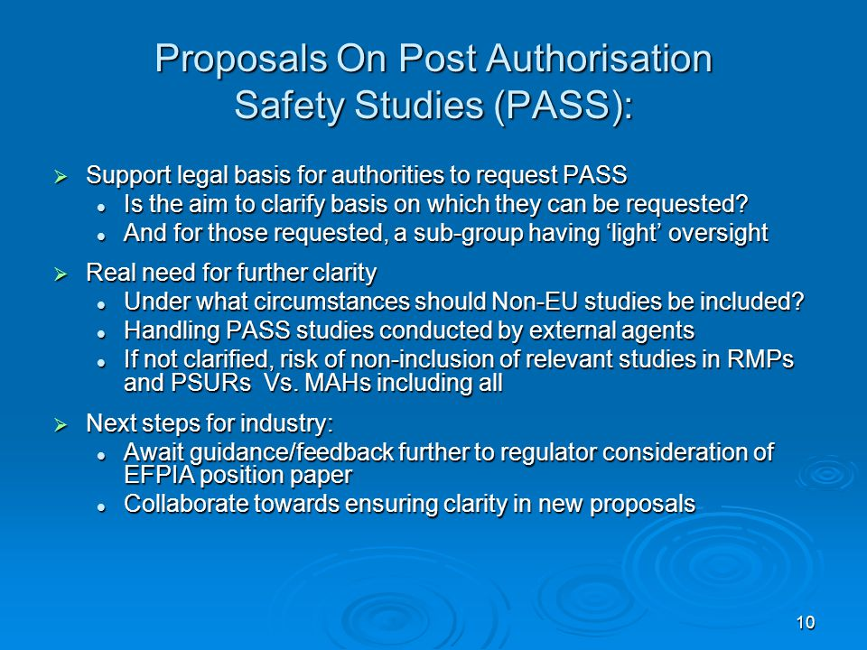 10 Proposals On Post Authorisation Safety Studies (PASS):  Support legal basis for authorities to request PASS Is the aim to clarify basis on which they can be requested.