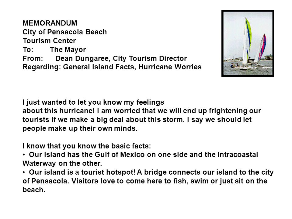 MEMORANDUM City of Pensacola Beach Tourism Center To: The Mayor From: Dean Dungaree, City Tourism Director Regarding: General Island Facts, Hurricane Worries A lot of people here have already been through one hurricane--Hurricane Erin.