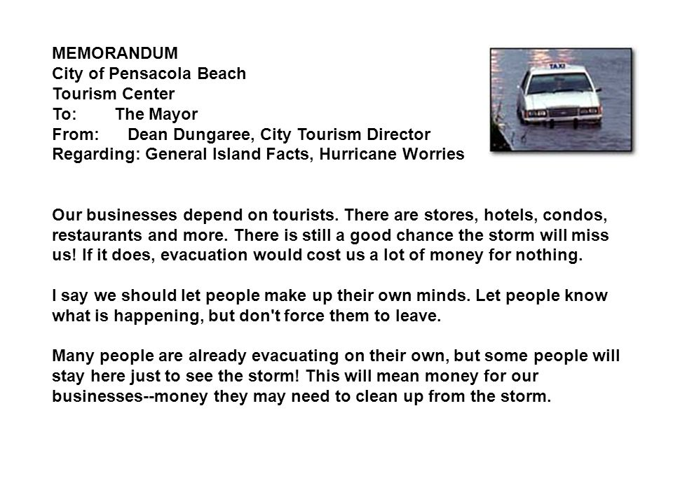 MEMORANDUM City of Pensacola Beach Tourism Center To: The Mayor From: Dean Dungaree, City Tourism Director Regarding: General Island Facts, Hurricane Worries Our businesses depend on tourists.