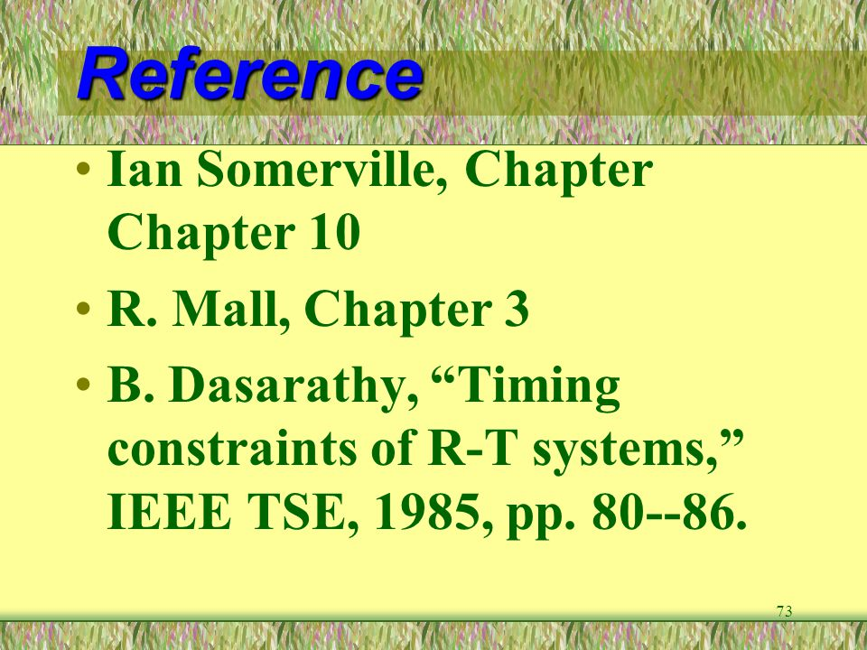 """73 Reference Ian Somerville, Chapter Chapter 10 R. Mall, Chapter 3 B. Dasarathy, """"Timing constraints of R-T systems,"""" IEEE TSE, 1985, pp. 80--86."""