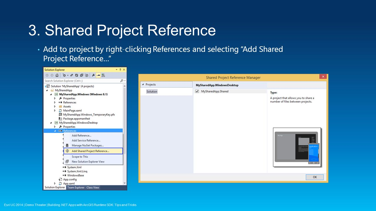 Esri UC 2014 | Demo Theater | Add to project by right-clicking References and selecting Add Shared Project Reference… 3.
