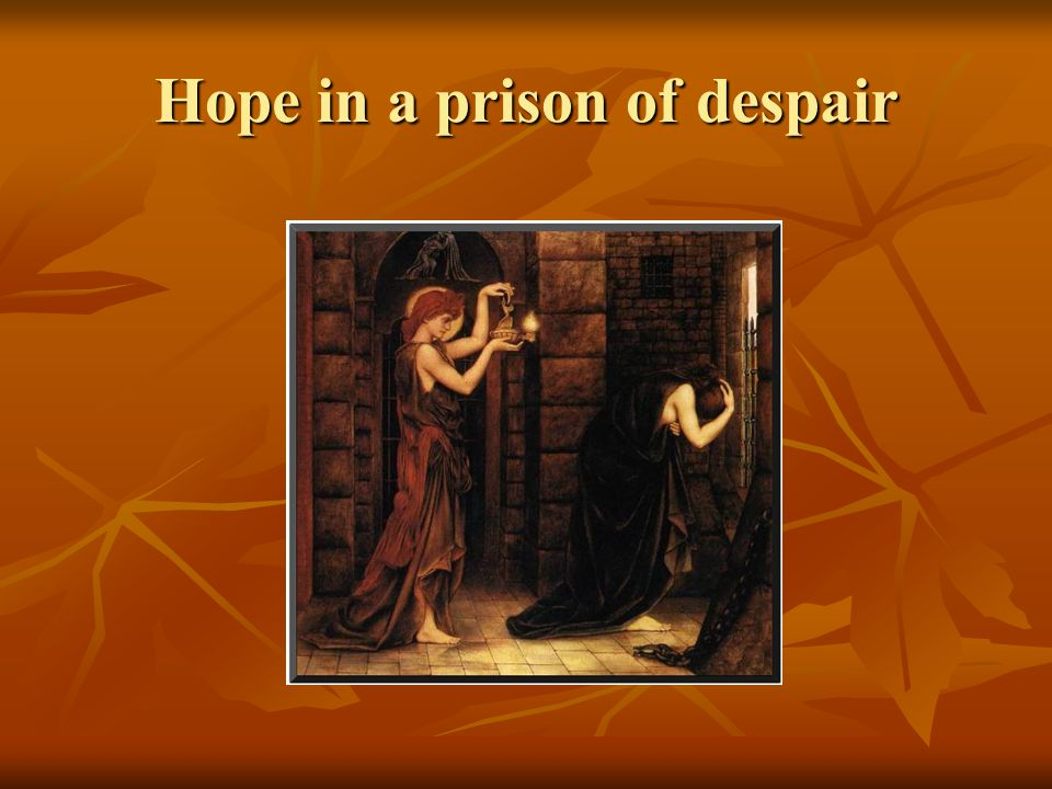 Hope in a prison of despair